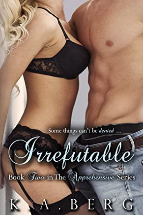 Irrefutable (The Apprehensive Series Book 2)