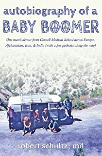 Autobiography of a Baby Boomer: One man's detour from Cornell Medical School across Europe, Afghanistan, Iran, and India (with a few potholes along the way)