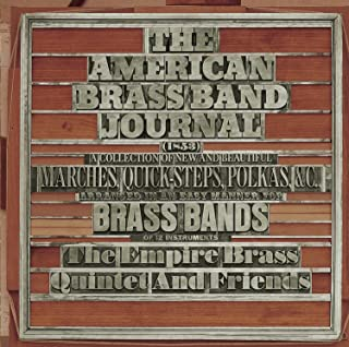 American Brass Band Journal: A Collection of New and Beautiful Marches, Quick-Steps,and Polkas Arranged in an Easy Manner ...