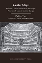 Center Stage: Operatic Culture and Nation Building in Nineteenth-Century Central Europe (Central European Studies) (English Edition)