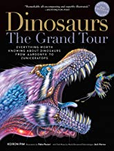 Dinosaurs―The Grand Tour, Second Edition: Everything Worth Knowing About Dinosaurs from Aardonyx to Zuniceratops
