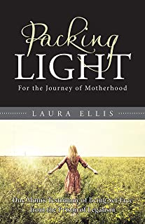 Packing Light: For the Journey of Motherhood (English Edition)