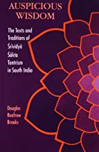 Auspicious Wisdom: The Texts and Traditions of Srividya Sakta Tantrism in South India (SUNY series in Tantric Studies)