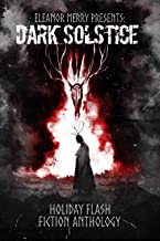 Dark Solstice Holiday Horror Collection: A Flash Fiction Anthology