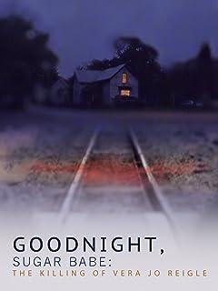 Goodnight Sugar Babe: The Killing of Vera Jo Reigle