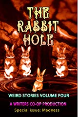 The Rabbit Hole Volume Four: Weird stories Special issue: Madness Kindle Edition