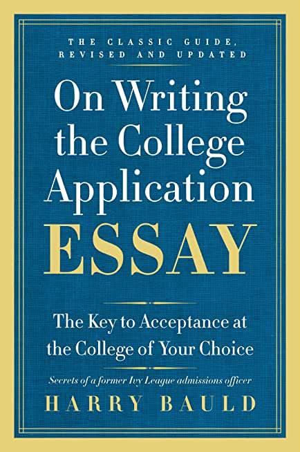 On Writing the College Application Essay, 25th Anniversary Edition: The Key to Acceptance at the College of Your Choice (English Edition)