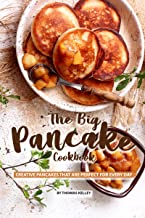 The Big Pancake Cookbook: Creative Pancakes That Are Perfect for Every Day