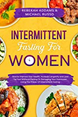 Intermittent Fasting For Women: How to Improve Your Health, Increase Longevity and Lose Fat Fast Without Dieting or Damaging Your Hormones Using The Power of Intermittent Fasting (English Edition) eBook Kindle