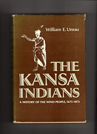 Kansa Indians: History of the Wind People, 1673-1873