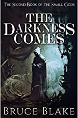 The Darkness Comes : The Second Book in the Small Gods Epic Fantasy Series (The Books of the Small Gods 2) Kindle Edition