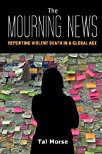 The Mourning News: Reporting Violent Death in a Global Age (Global Crises and the Media Book 23) (English Edition)
