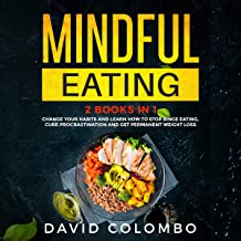 Mindful Eating: Change Your Habits and Learn How to Stop Binge Eating, Cure Procrastination and Get Permanent Weight Loss: 2 Books in 1