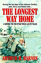 The Longest Way Home: A Harrowing Trek from Vietnam through Laos into Thailand