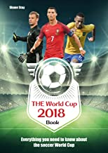 THE World Cup 2018 Book: Everything You Need to Know About the Soccer World Cup (World Cup Russia 2018) (English Edition)