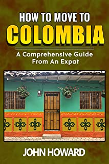 How To Move To Colombia: A Comprehensive Guide From An Expat