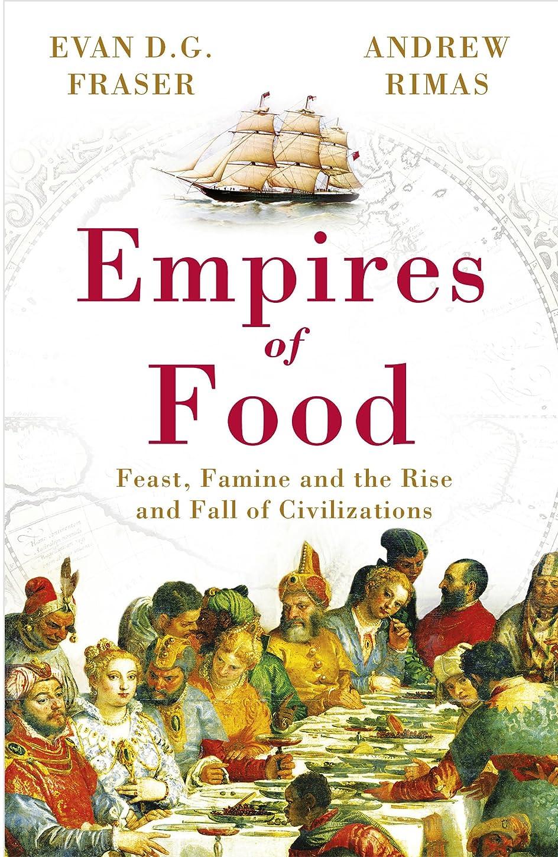 待ってワイド不運Empires of Food: Feast, Famine and the Rise and Fall of Civilizations (English Edition)