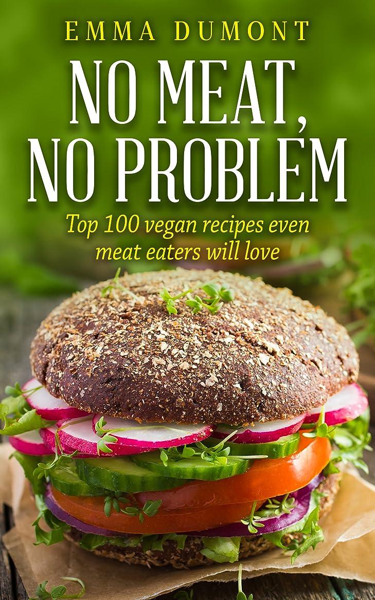取り戻す罪老朽化したNO MEAT! NO PROBLEM!: TOP 100 VEGAN RECIPES EVEN MEAT EATERS WILL LOVE (English Edition)