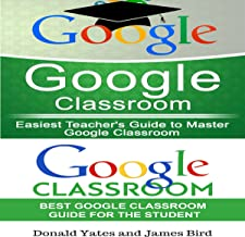 Google Classroom: Easiest Teacher's and Student's Guide to Master Google Classroom