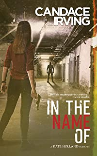 In the Name of: A Kate Holland Psychological Suspense (A Hidden Valor Military Veterans Suspense Book 2)