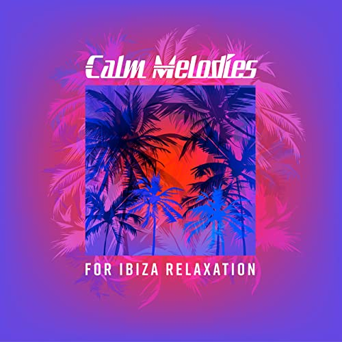 Amazon.com: Calm Melodies for Ibiza Relaxation: Chilled ...