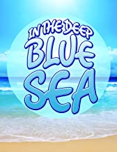 In The Deep Blue Sea: Learn about Oceans and Awesome Sea Creatures (Oceanography for Kids)