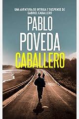 Caballero: Una aventura de intriga y suspense de Gabriel Caballero (Series detective privado crimen y misterio nº 1) Versión Kindle