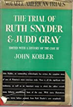 The Trial of Ruth Snyder & Judd Gray