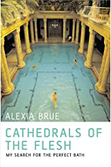 Cathedrals of the Flesh: My Search for the Perfect Bath Kindle Edition
