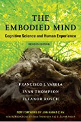 The Embodied Mind, revised edition: Cognitive Science and Human Experience Kindle Edition