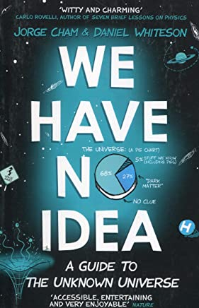 We Have No Idea: A Guide to the Unknown Universe [Lingua inglese]