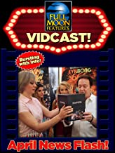Full Moon's Monthly Vidcast: April 2017