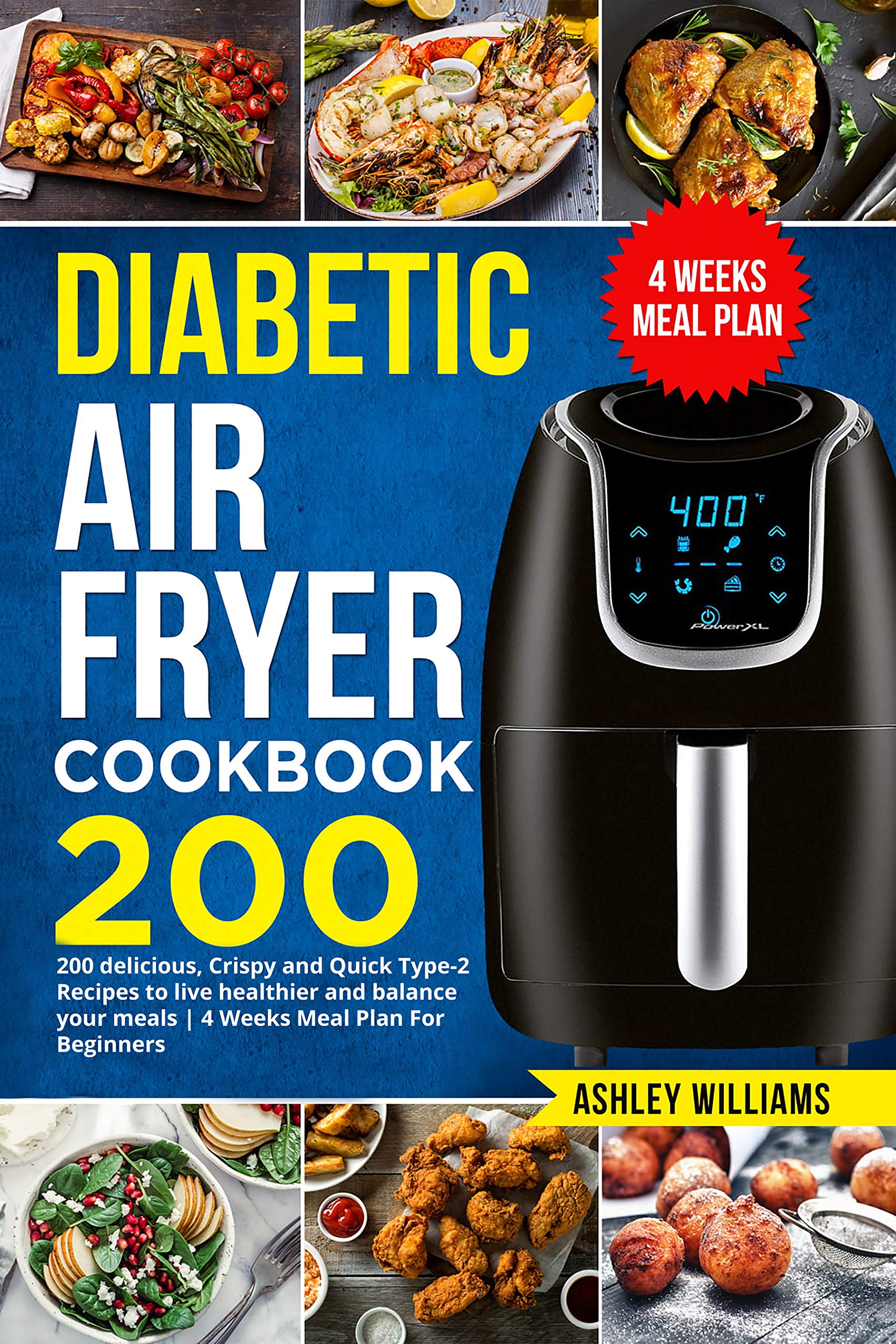 Image OfDiabetic Air Fryer Cookbook: 200 Delicious, Crispy And Quick Type-2 Recipes To Live Healthier And Balance Your Meals / 4 W...