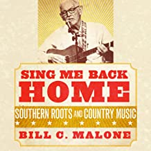 Sing Me Back Home: Southern Roots and Country Music: American Popular Music Series