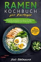 RAMEN KOCHBUCH FÜR EINSTEIGER: Das große japanische Kochbuch mit über 100 genialen Rezepten zum selber machen - inkl. Wissenswertes über die japanische Küche (German Edition)