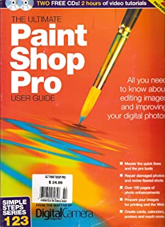 The Ultimate Paint Shop Pro User Guide: All You Need to Know About Editing Images and Improving Your Digital Photos (With 2 Cds) (Simple Steps Series 123)