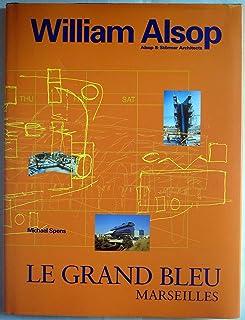 Grand Bleu: Hotel du Departement des Bouches-du-Rhone, Marseilles, Alsop and Stormer Architects