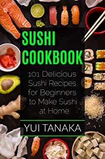 Sushi Cookbook: 101 Delicious Sushi Recipes for Beginners to