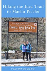 Hiking the Inca Trail to Machu Picchu (Travels With Jim and Rita) Kindle Edition