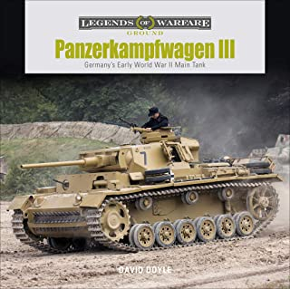 Panzerkampfwagen III: Germany's Early World War II Main Tank (Legends of Warfare: Ground)