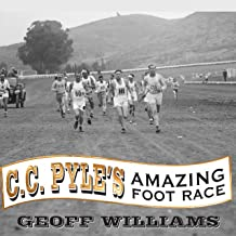C. C. Pyle's Amazing Foot Race: The True Story of the 1928 Coast-to-Coast Run Across America