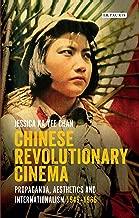Chinese Revolutionary Cinema: Propaganda, Aesthetics and Internationalism 1949–1966 (International Library of the Moving Image Book 48)