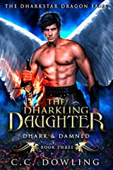 The Dharkling Daughter: Dhark & Damned (The Dharkstar Dragon Saga Book 3) Kindle Edition