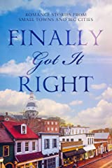 Finally Got It Right: Romance Stories from Small Towns and Big Cities Kindle Edition