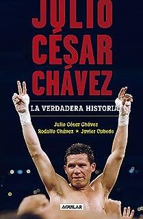 Julio César Chávez: La verdadera historia / Julio Cesar Chavez. His True Story (Spanish Edition)