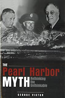 The Pearl Harbor Myth: Rethinking the Unthinkable (Potomac's Military Controversies)