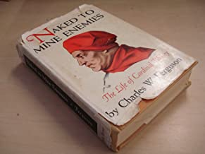 Naked to Mine Enemies: The Life of Cardinal Wolsey