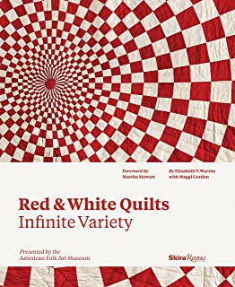 Red and White Quilts: Infinite Variety: Presented by The American Folk Art Museum