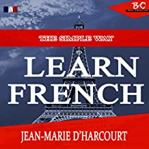 The Simple Way to Learn French: English to French Edition: The Simplest Way to Learn French, Book 1