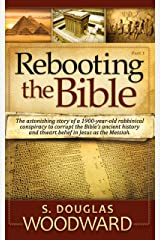 Rebooting the Bible: Exposing the Second Century Conspiracy to Corrupt the Scripture and Alter Biblical Chronology Kindle Edition
